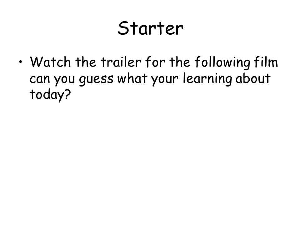 Starter Watch the trailer for the following film can you guess what your learning about today?