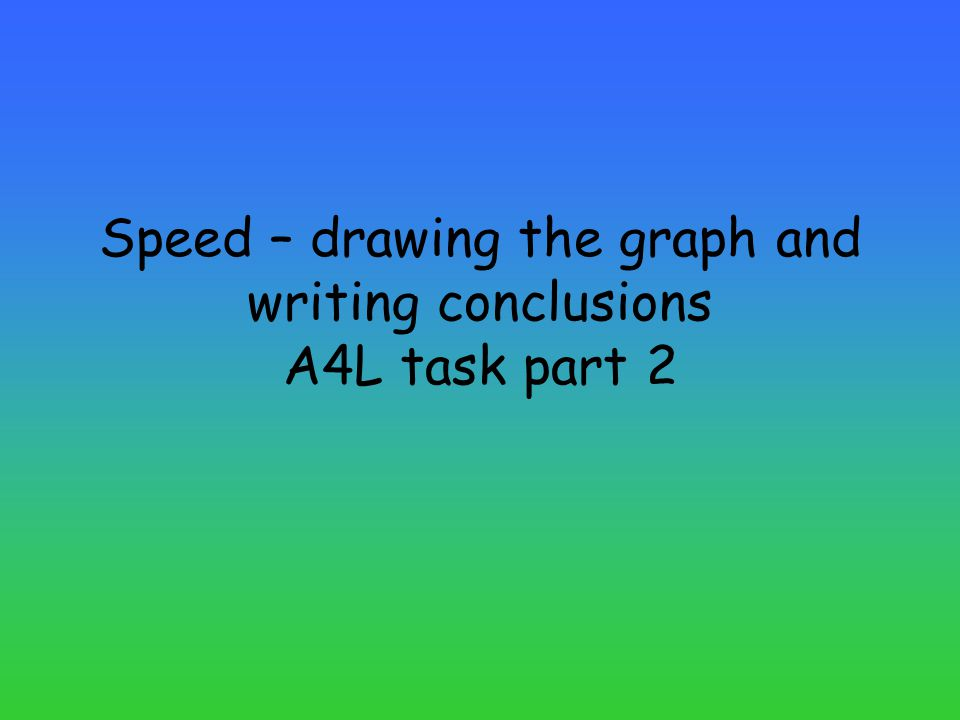 Speed – drawing the graph and writing conclusions A4L task part 2