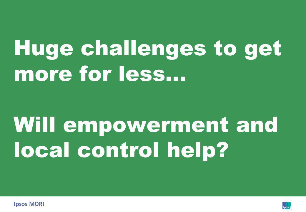 Huge challenges to get more for less… Will empowerment and local control help