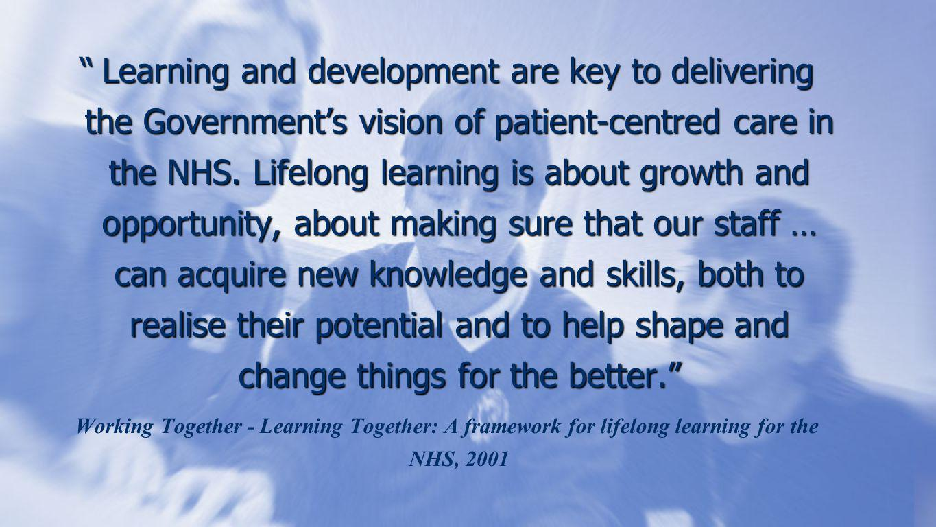 Learning and development are key to delivering the Government's vision of patient-centred care in the NHS.