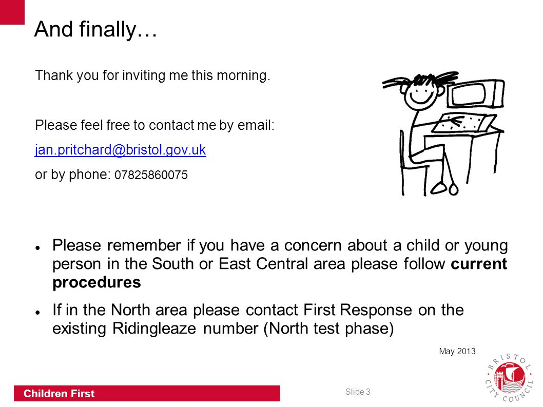 Slide 3 Children First Thank you for inviting me this morning.