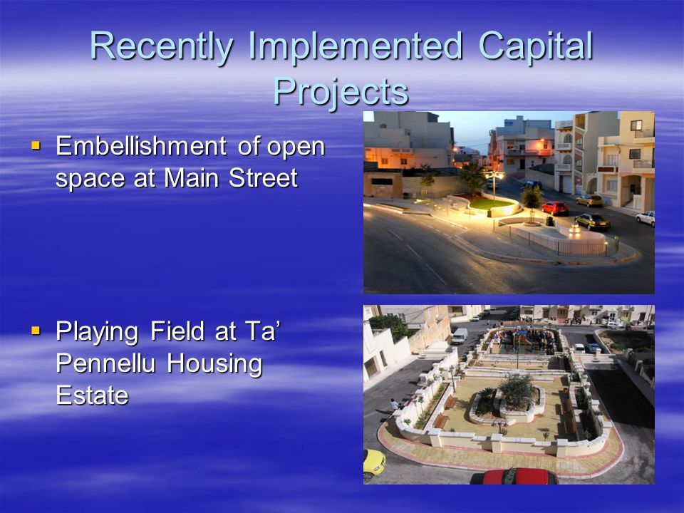 Recently Implemented Capital Projects  Embellishment of open space at Main Street  Playing Field at Ta' Pennellu Housing Estate