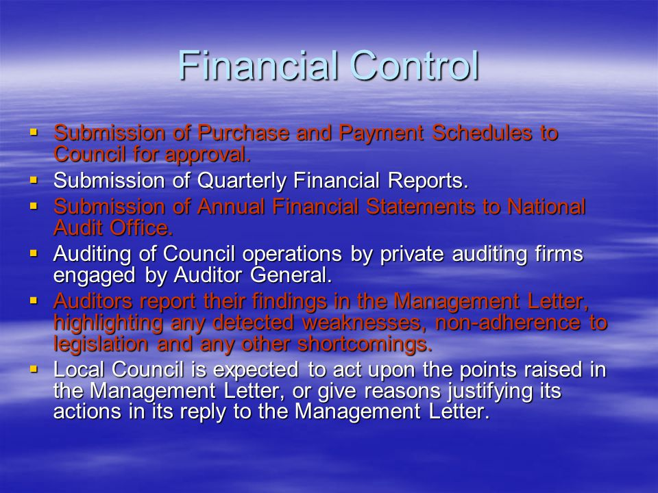 Financial Control  Submission of Purchase and Payment Schedules to Council for approval.