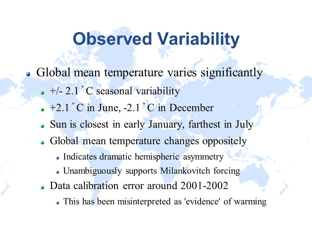 Observed Variability Global mean temperature varies significantly +/- 2.1 ˚ C seasonal variability +2.1 ˚ C in June, -2.1 ˚ C in December Sun is close