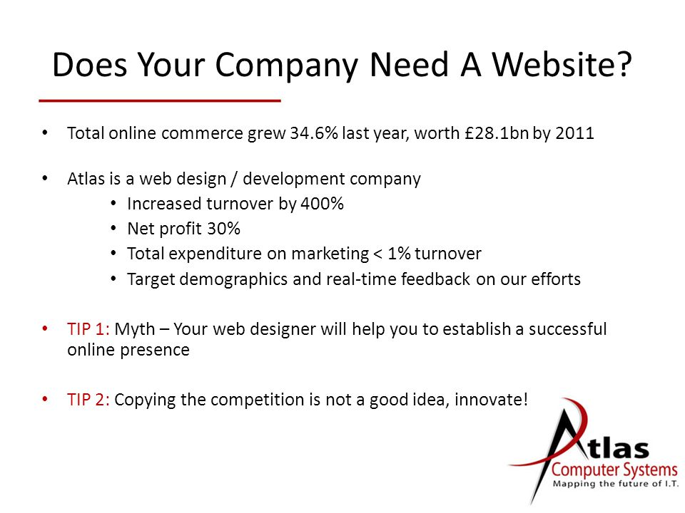 Does Your Company Need A Website? Total online commerce grew 34.6% last year, worth £28.1bn by 2011 Atlas is a web design / development company Increa