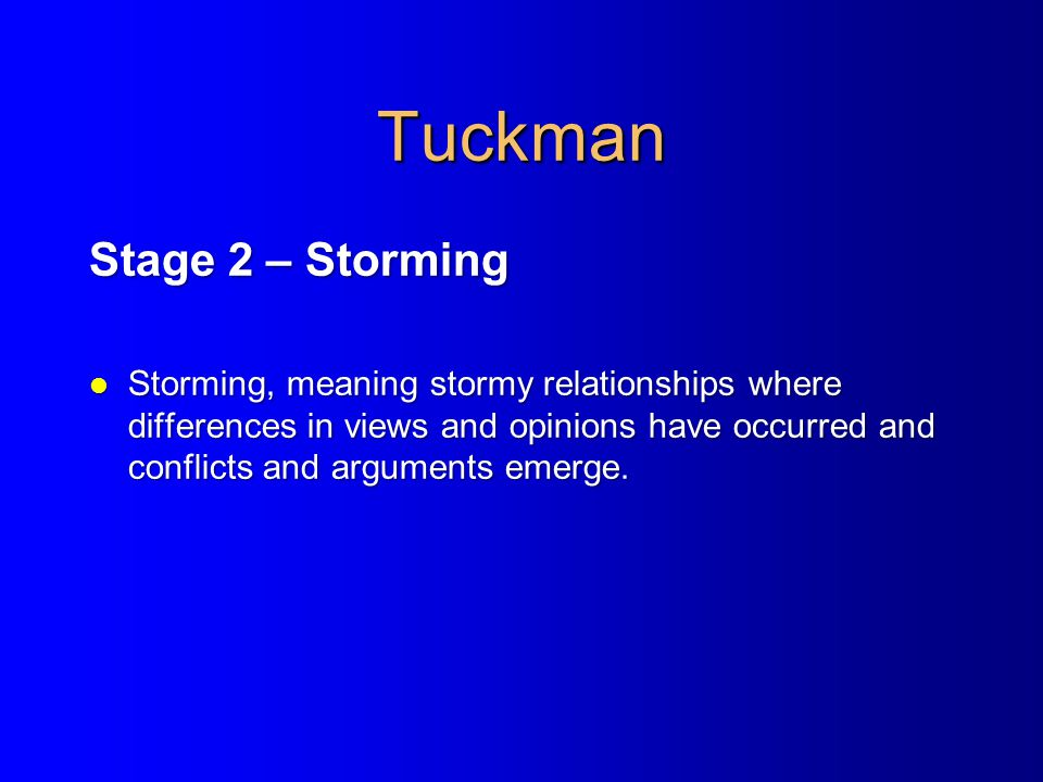 Tuckman Stage 2 – Storming l Storming, meaning stormy relationships where differences in views and opinions have occurred and conflicts and arguments