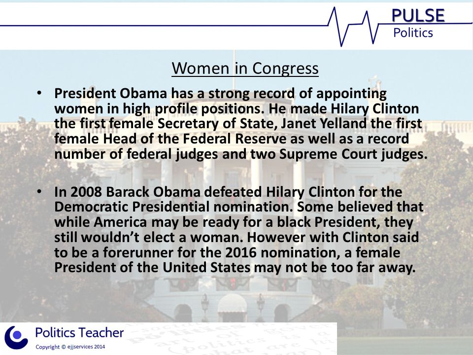 Women in Congress President Obama has a strong record of appointing women in high profile positions. He made Hilary Clinton the first female Secretary