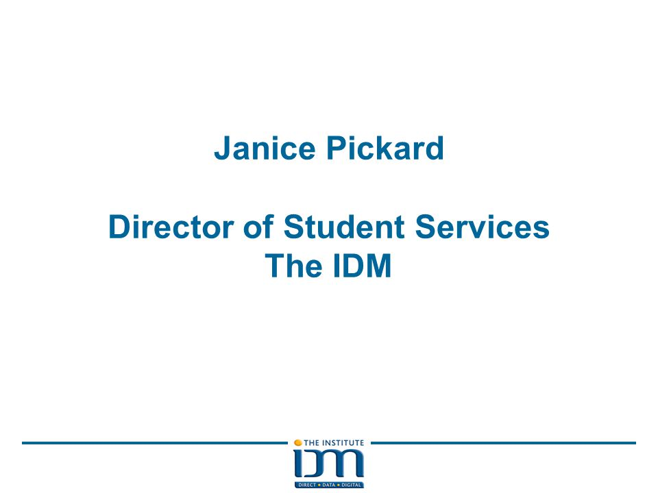Janice Pickard Director of Student Services The IDM