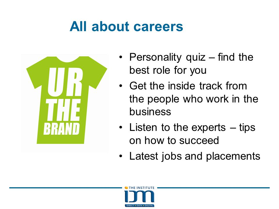 All about careers Personality quiz – find the best role for you Get the inside track from the people who work in the business Listen to the experts – tips on how to succeed Latest jobs and placements