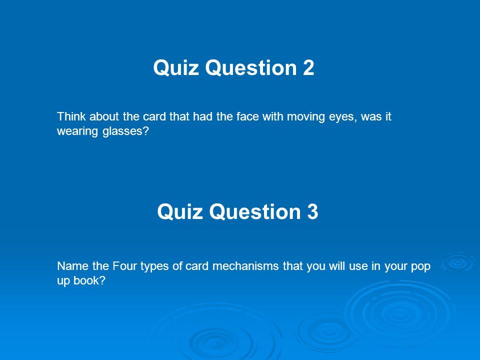 Quiz Question 3 Name the Four types of card mechanisms that you will use in your pop up book.