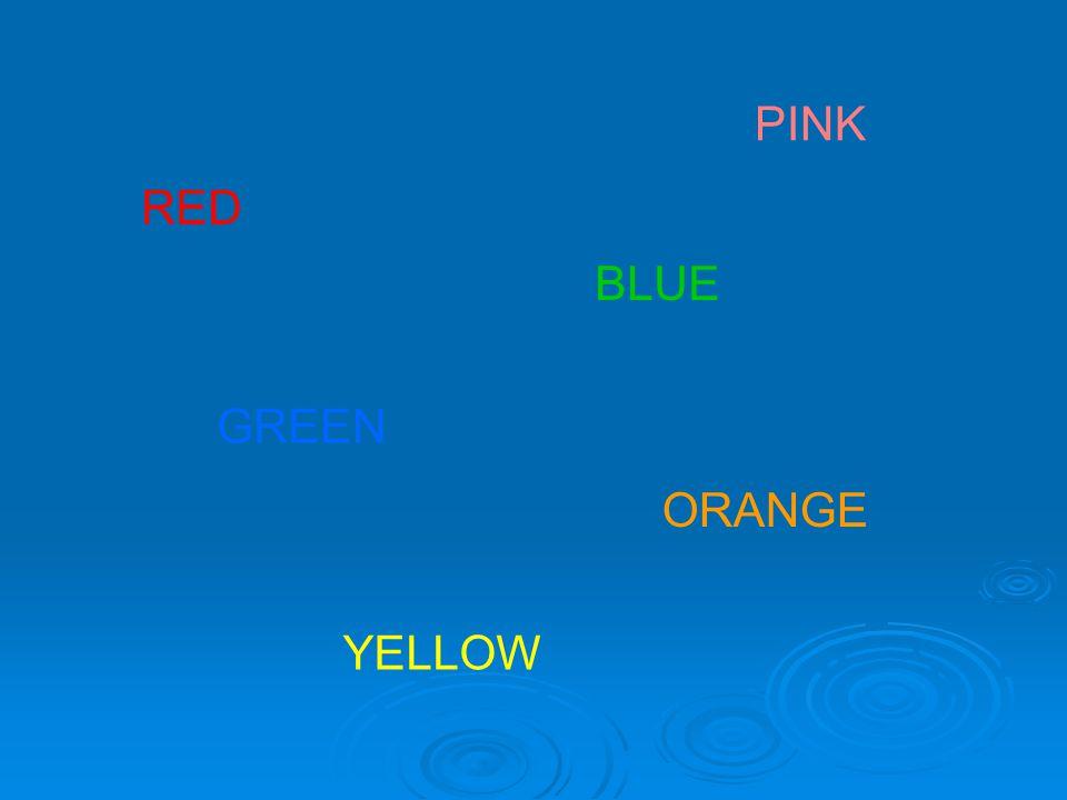 RED GREEN BLUE ORANGE YELLOW PINK