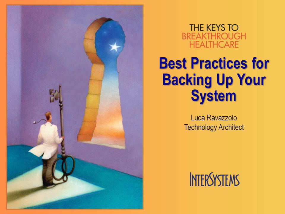 Best Practices for Backing Up Your System Luca Ravazzolo Technology Architect