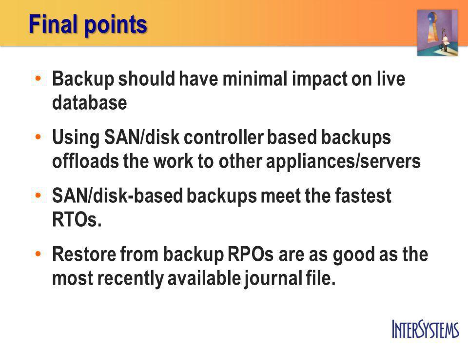 Backup should have minimal impact on live database Using SAN/disk controller based backups offloads the work to other appliances/servers SAN/disk-base