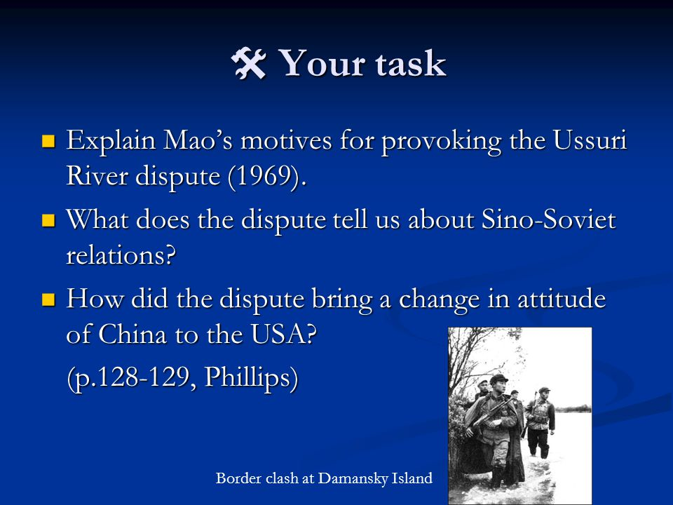  Your task Explain Mao's motives for provoking the Ussuri River dispute (1969).