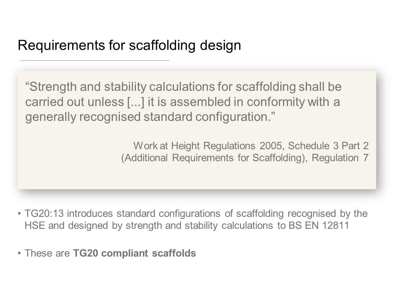 "Requirements for scaffolding design ""Strength and stability calculations for scaffolding shall be carried out unless [...] it is assembled in conformi"