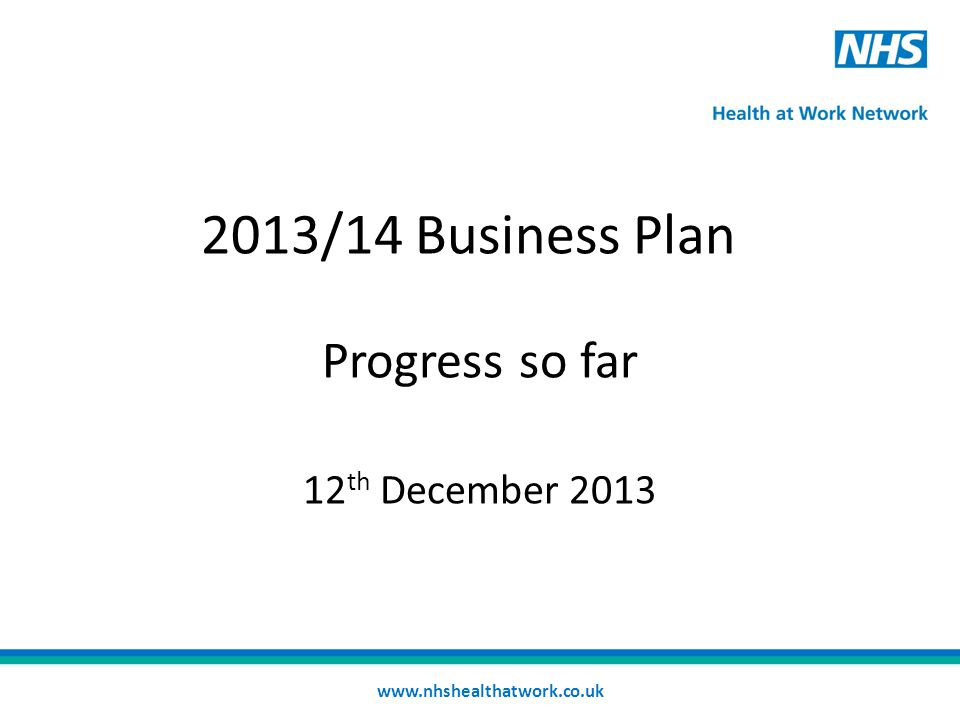 2013/14 Business Plan Progress so far 12 th December 2013 www.nhshealthatwork.co.uk