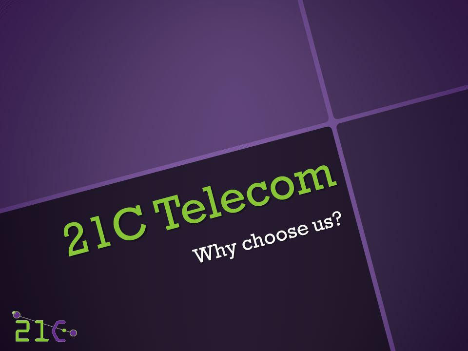 21C Telecom Why choose us