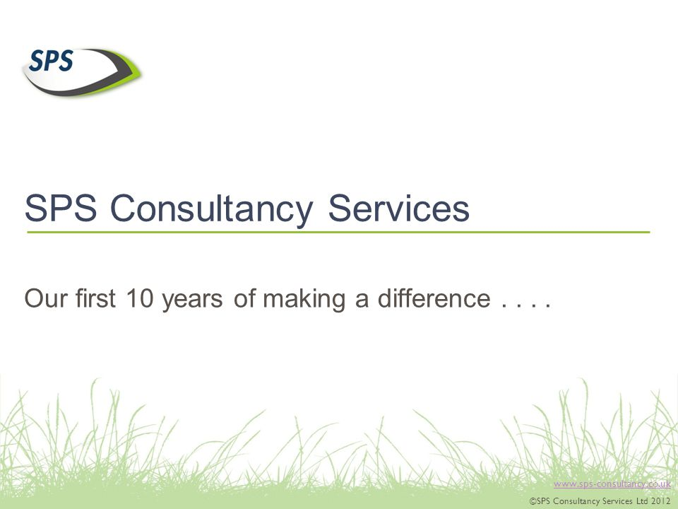 ©SPS Consultancy Services Ltd 2012 SPS Consultancy Services Our first 10 years of making a difference....