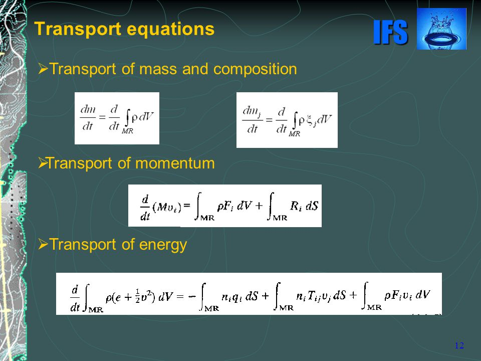 IFS 12  Transport of mass and composition  Transport of momentum  Transport of energy Transport equations