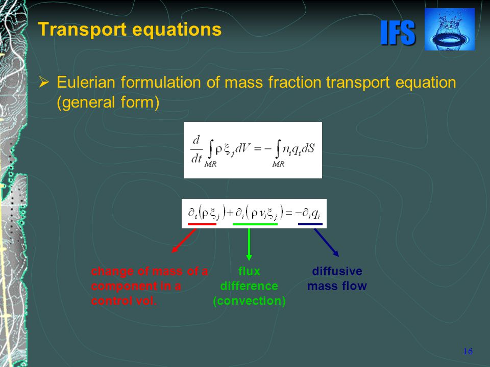 IFS 16  Eulerian formulation of mass fraction transport equation (general form) Transport equations change of mass of a component in a control vol.