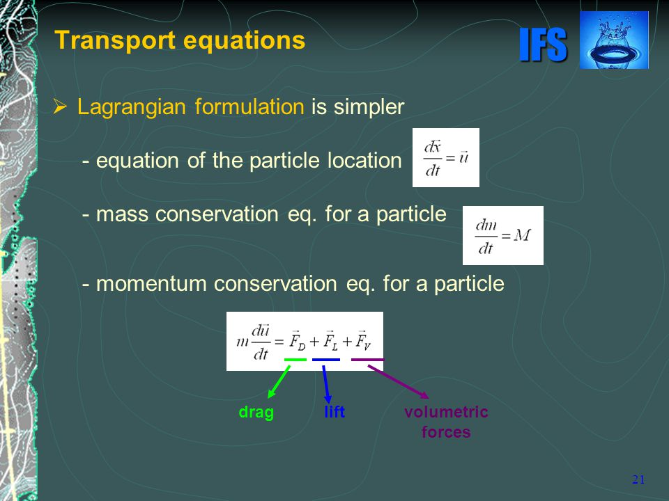 IFS 21 Transport equations  Lagrangian formulation is simpler - equation of the particle location - mass conservation eq.