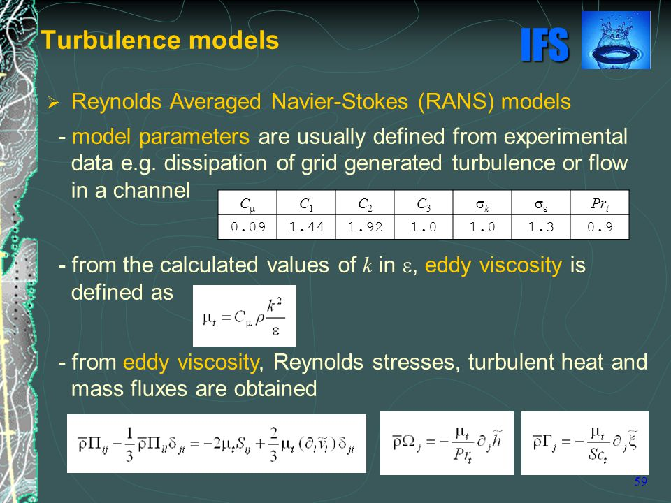IFS 59  Reynolds Averaged Navier-Stokes (RANS) models - model parameters are usually defined from experimental data e.g.
