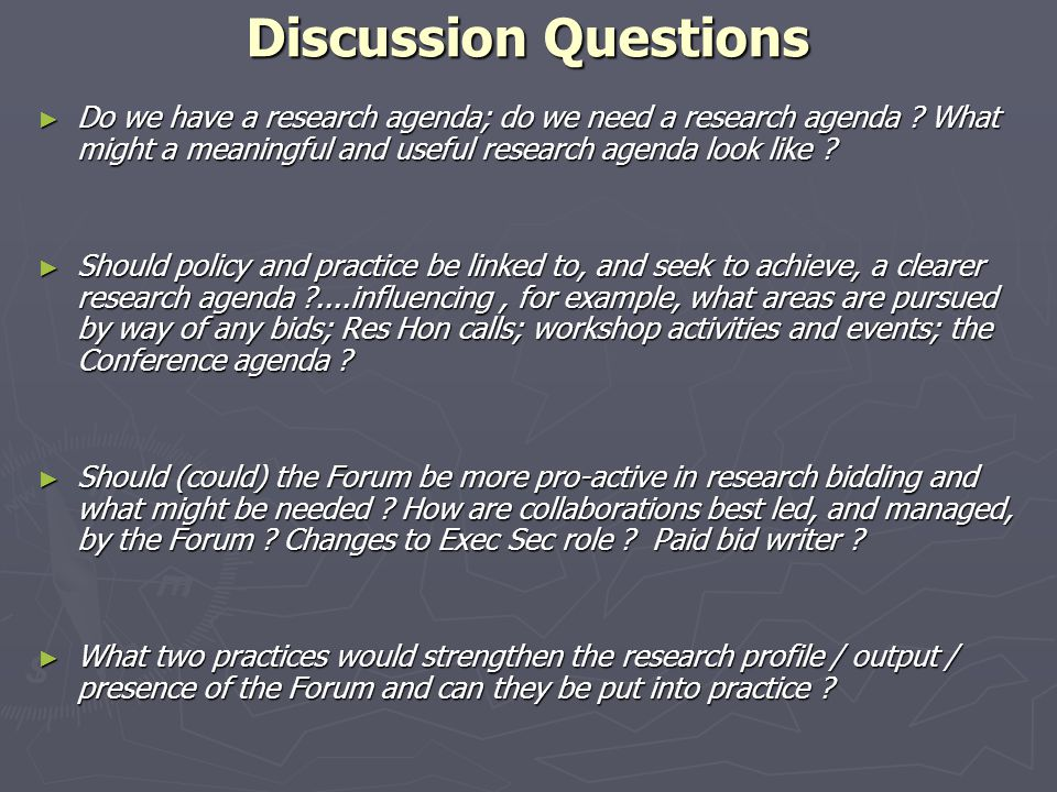 Discussion Questions ► Do we have a research agenda; do we need a research agenda .