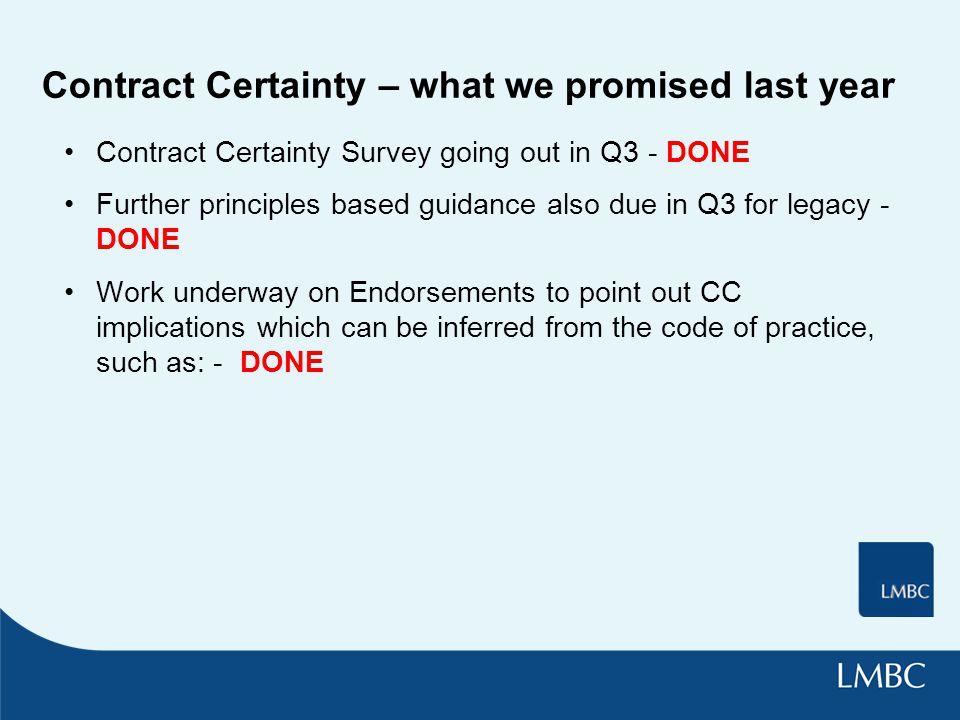 Contract Certainty – what we promised last year Contract Certainty Survey going out in Q3 - DONE Further principles based guidance also due in Q3 for