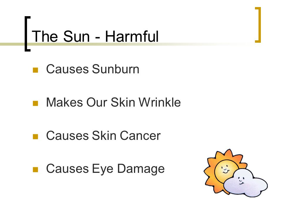 The Sun - Harmful Causes Sunburn Makes Our Skin Wrinkle Causes Skin Cancer Causes Eye Damage