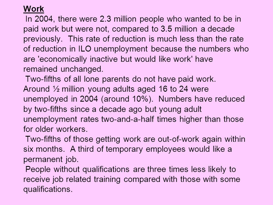 Work In 2004, there were 2.3 million people who wanted to be in paid work but were not, compared to 3.5 million a decade previously. This rate of redu