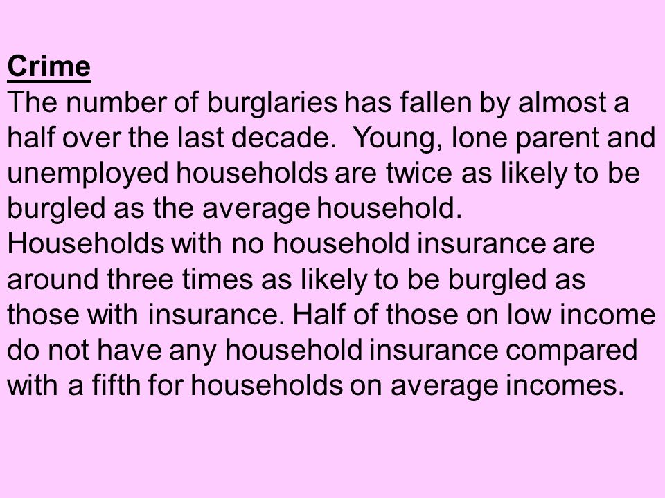 Crime The number of burglaries has fallen by almost a half over the last decade. Young, lone parent and unemployed households are twice as likely to b