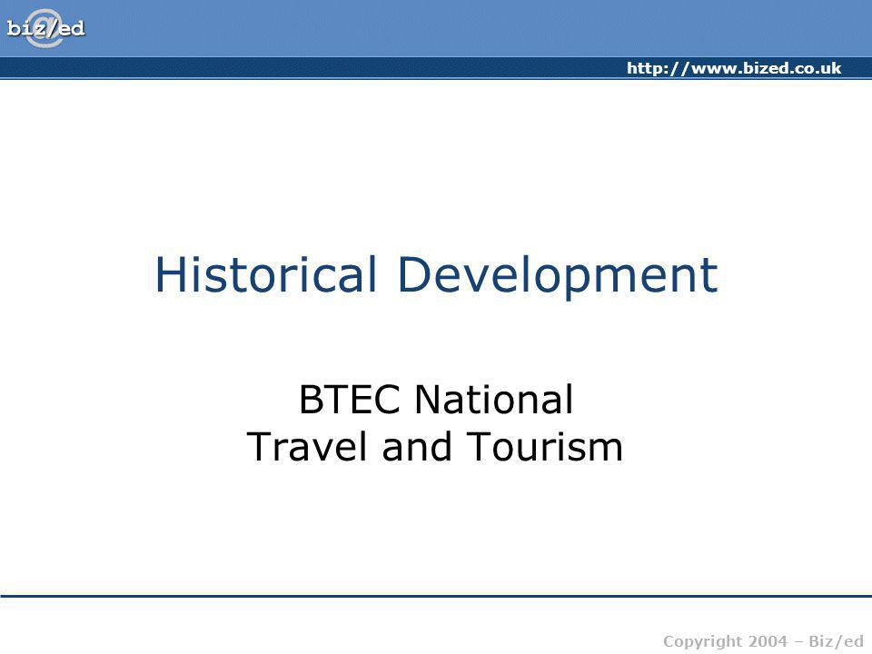 http://www.bized.co.uk Copyright 2004 – Biz/ed Increased Leisure Time Technological impact Increased affluence People have greater leisure time on their hands All of the above have underpinned the growth of the UK travel and tourism industry