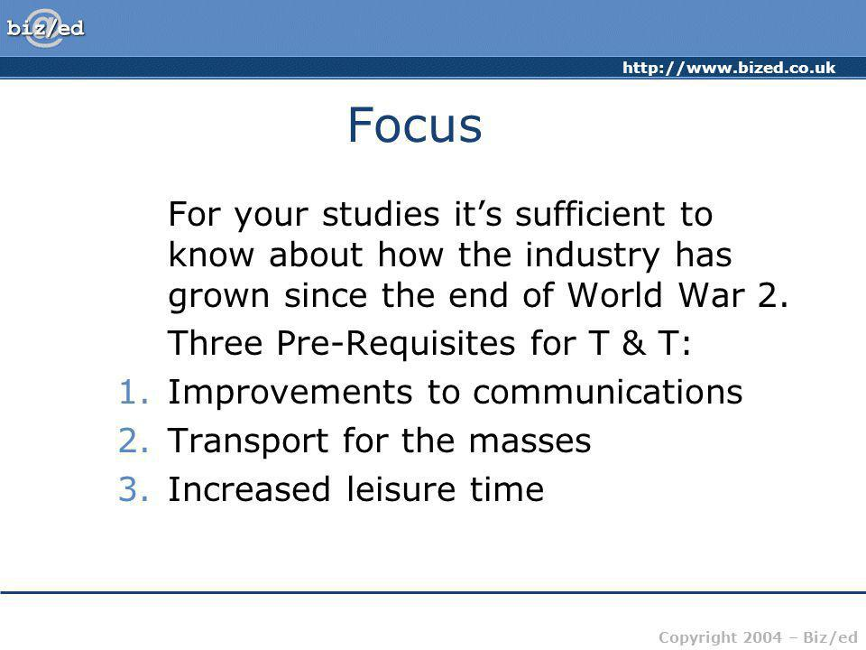 http://www.bized.co.uk Copyright 2004 – Biz/ed Focus For your studies it's sufficient to know about how the industry has grown since the end of World
