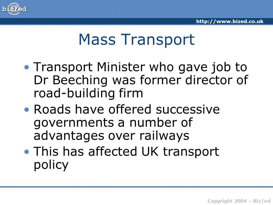 http://www.bized.co.uk Copyright 2004 – Biz/ed UK Roads Policy Government builds a road network in collaboration with the large construction firms Consumers or business must buy vehicles to use the network Government raises tax revenue through vehicle excise duty (road fund tax) and fuel duty (petrol tax)