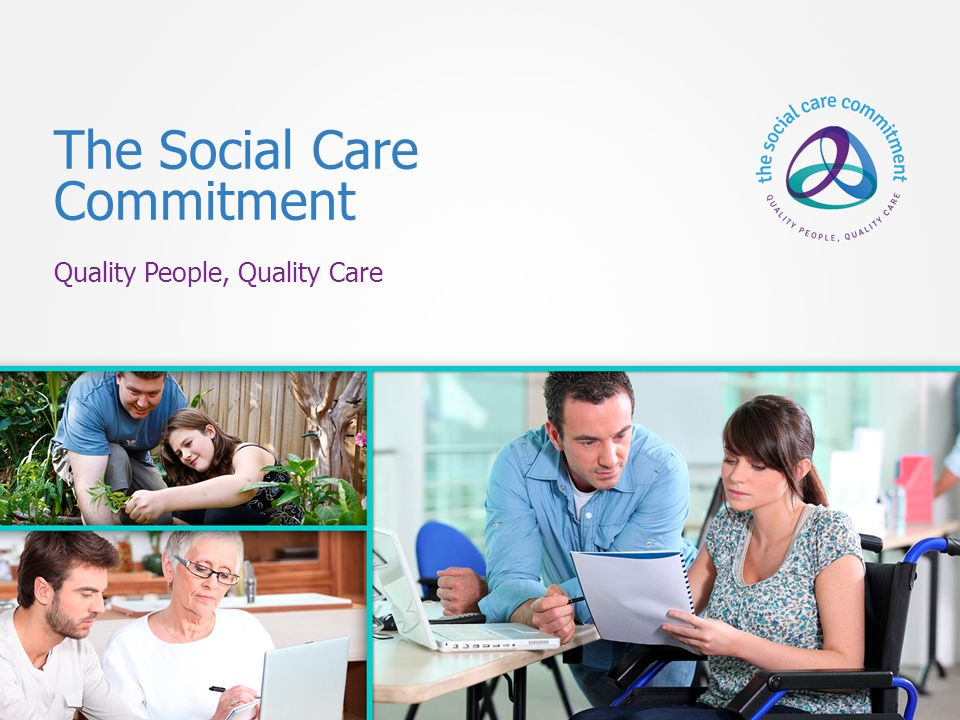 The Social Care Commitment Quality People, Quality Care A promise to keep