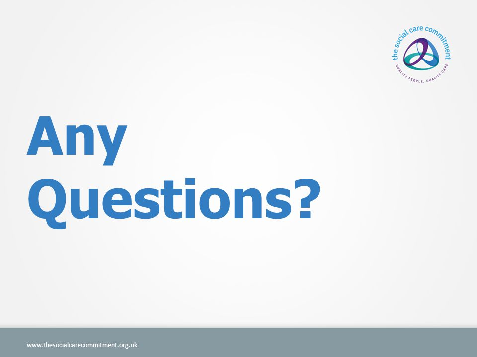 Any Questions? www.thesocialcarecommitment.org.uk