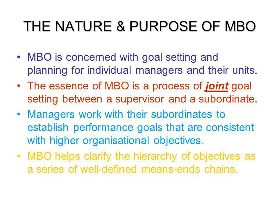 THE NATURE & PURPOSE OF MBO MBO is concerned with goal setting and planning for individual managers and their units.
