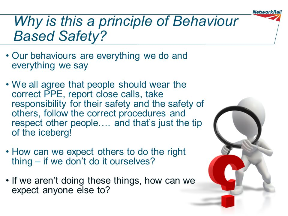 Why is this a principle of Behaviour Based Safety.