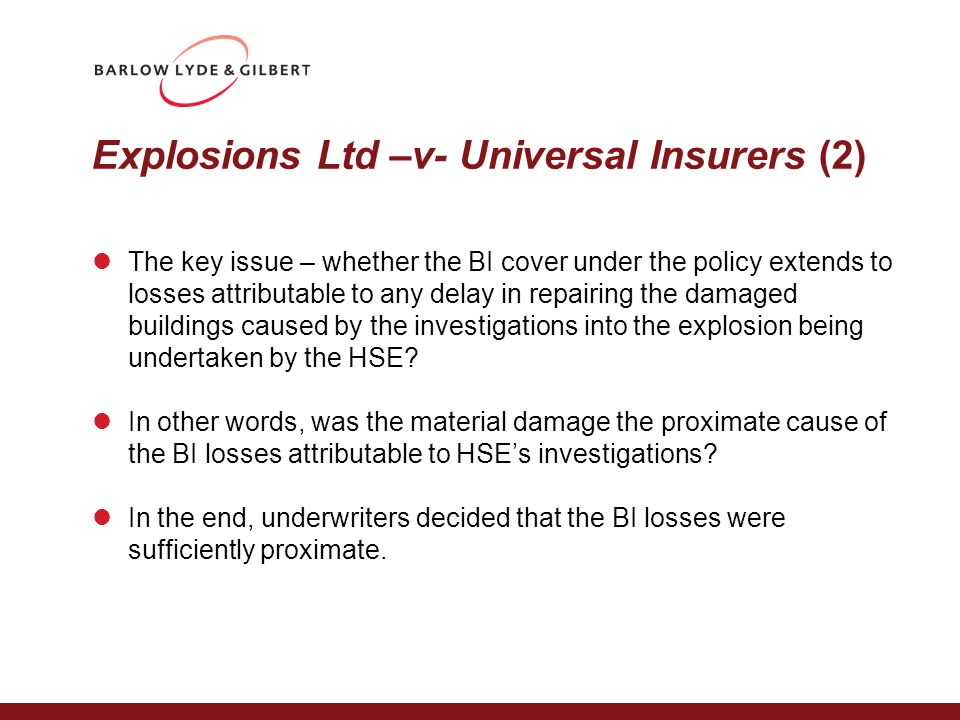 Explosions Ltd –v- Universal Insurers (2) The key issue – whether the BI cover under the policy extends to losses attributable to any delay in repairi