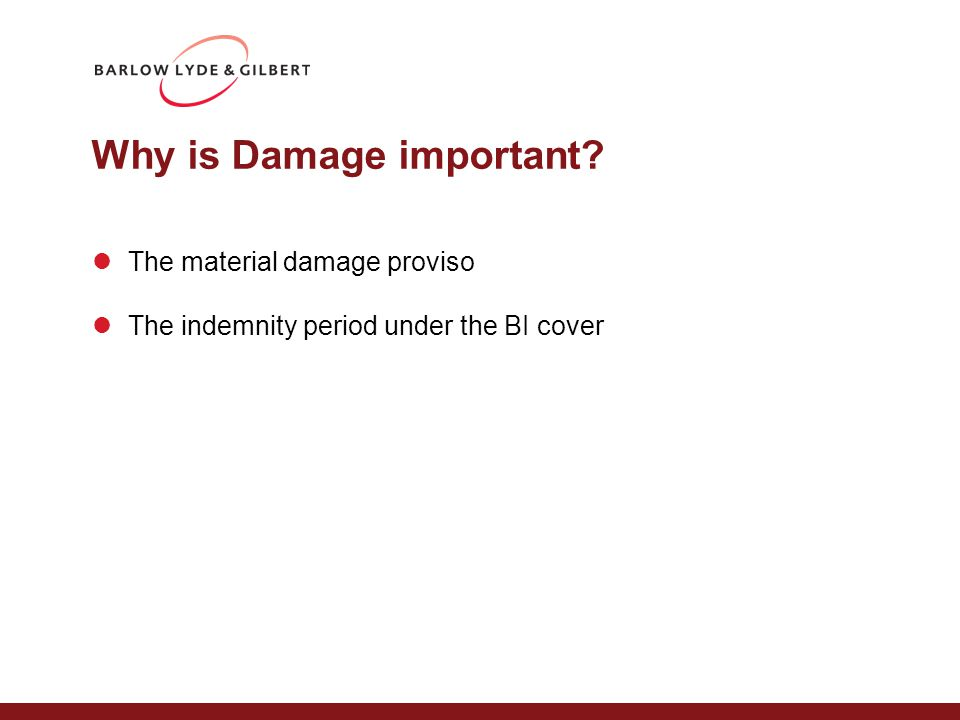 Why is Damage important The material damage proviso The indemnity period under the BI cover