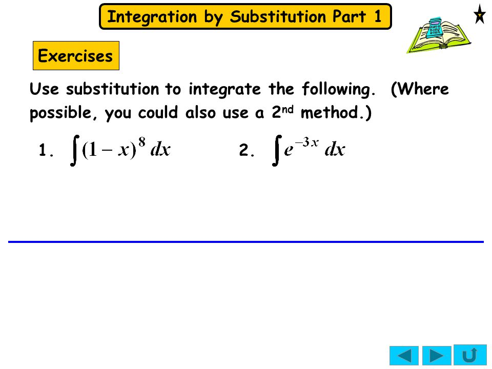 Integration by Substitution Part 1 Exercises Use substitution to integrate the following. (Where possible, you could also use a 2 nd method.) 1.2.