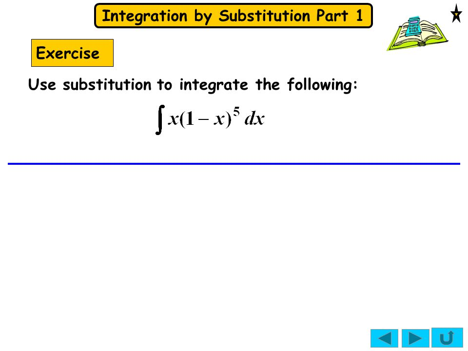 Integration by Substitution Part 1 Exercise Use substitution to integrate the following:
