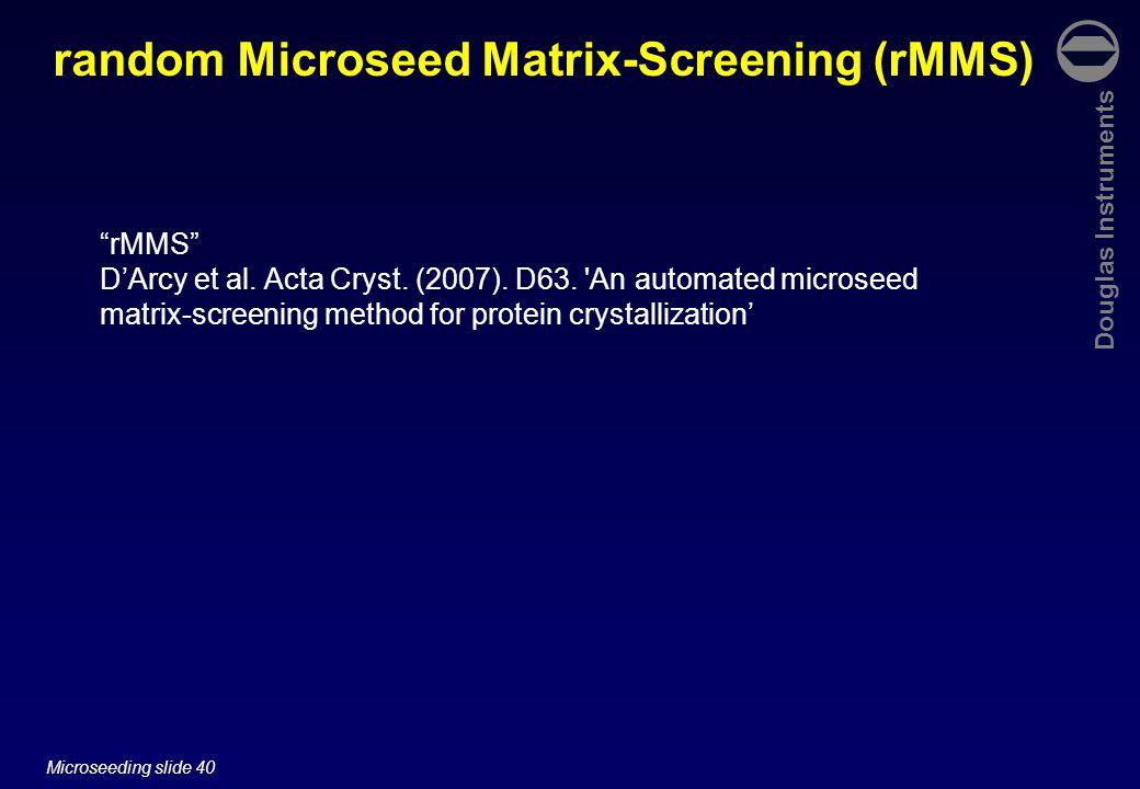 "Douglas Instruments Microseeding slide 40 random Microseed Matrix-Screening (rMMS) ""rMMS"" D'Arcy et al. Acta Cryst. (2007). D63. 'An automated microse"