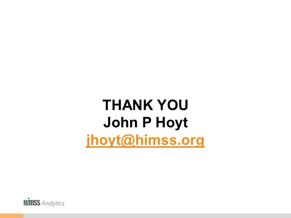 THANK YOU John P Hoyt jhoyt@himss.org