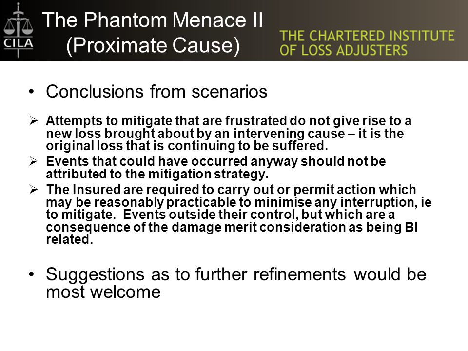The Phantom Menace II (Proximate Cause) Conclusions from scenarios  Attempts to mitigate that are frustrated do not give rise to a new loss brought about by an intervening cause – it is the original loss that is continuing to be suffered.