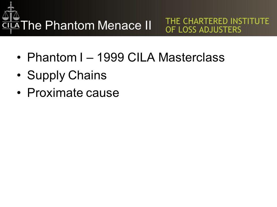 The Phantom Menace II Phantom I – 1999 CILA Masterclass Supply Chains Proximate cause