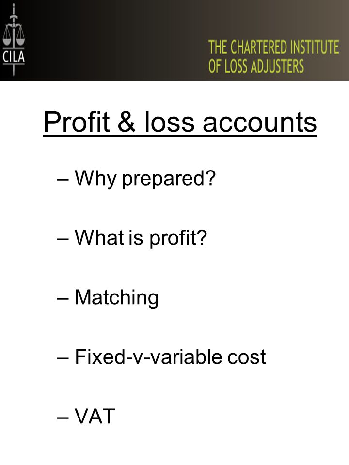 Profit & loss accounts –Why prepared –What is profit –Matching –Fixed-v-variable cost –VAT