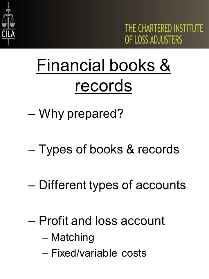Financial books & records –Why prepared? –Types of books & records –Different types of accounts –Profit and loss account –Matching –Fixed/variable cos