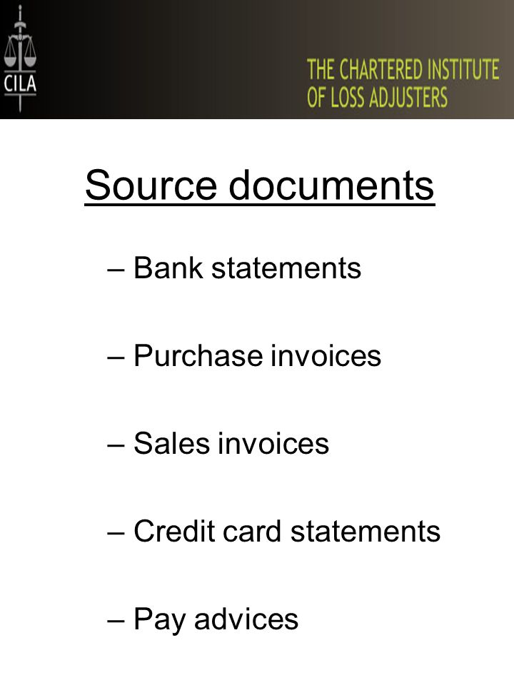Source documents –Bank statements –Purchase invoices –Sales invoices –Credit card statements –Pay advices