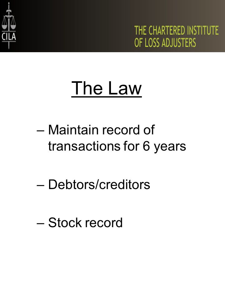 The Law –Maintain record of transactions for 6 years –Debtors/creditors –Stock record